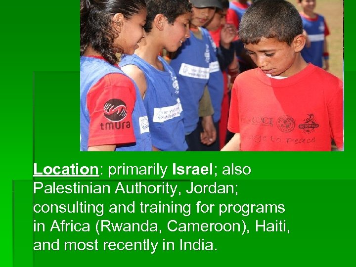 Location: primarily Israel; also Palestinian Authority, Jordan; consulting and training for programs in Africa