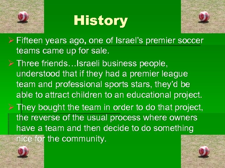 History Ø Fifteen years ago, one of Israel's premier soccer teams came up for