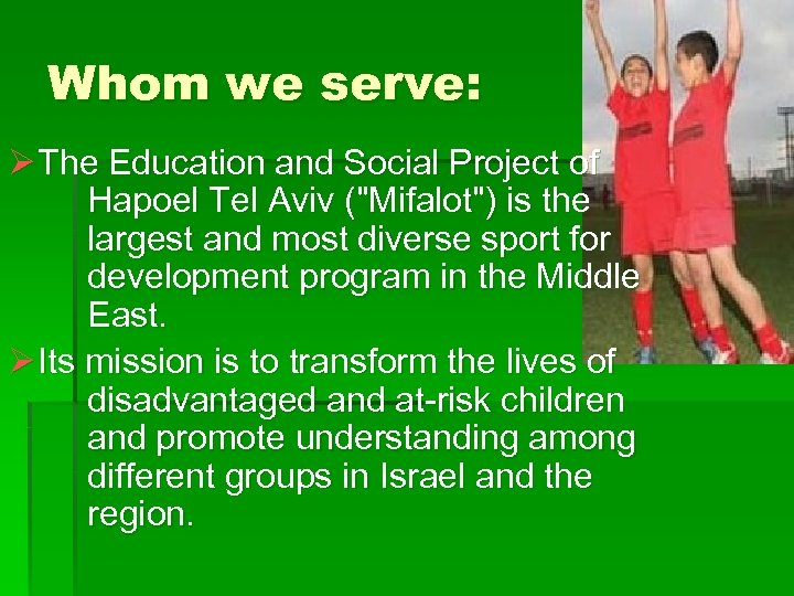 Whom we serve: Ø The Education and Social Project of Hapoel Tel Aviv (