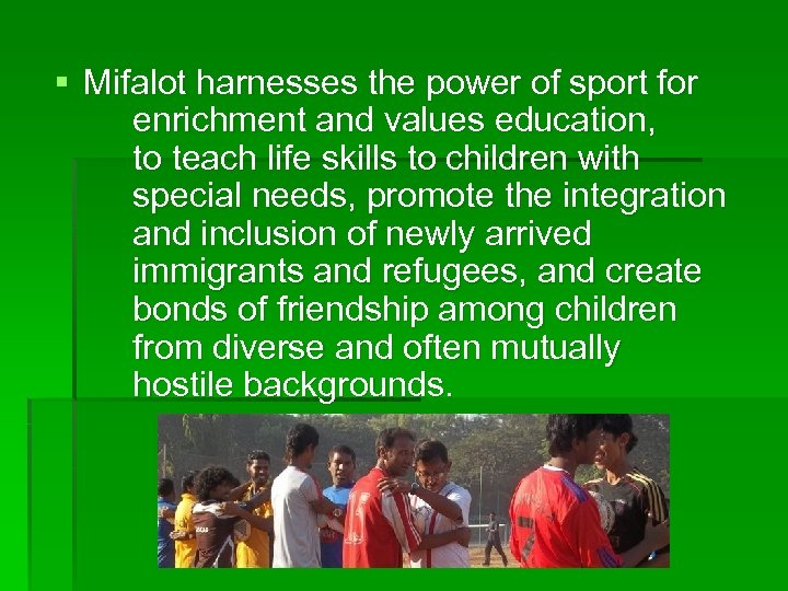 § Mifalot harnesses the power of sport for enrichment and values education, to teach