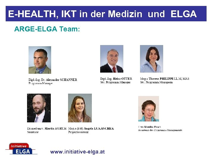 E-HEALTH, IKT in der Medizin und ELGA ARGE-ELGA Team: www. initiative-elga. at