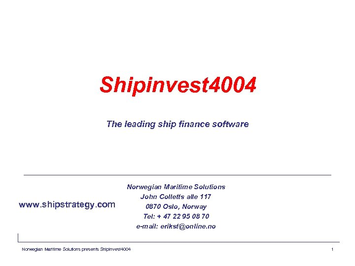 Shipinvest 4004 The leading ship finance software www. shipstrategy. com Norwegian Maritime Solutions John