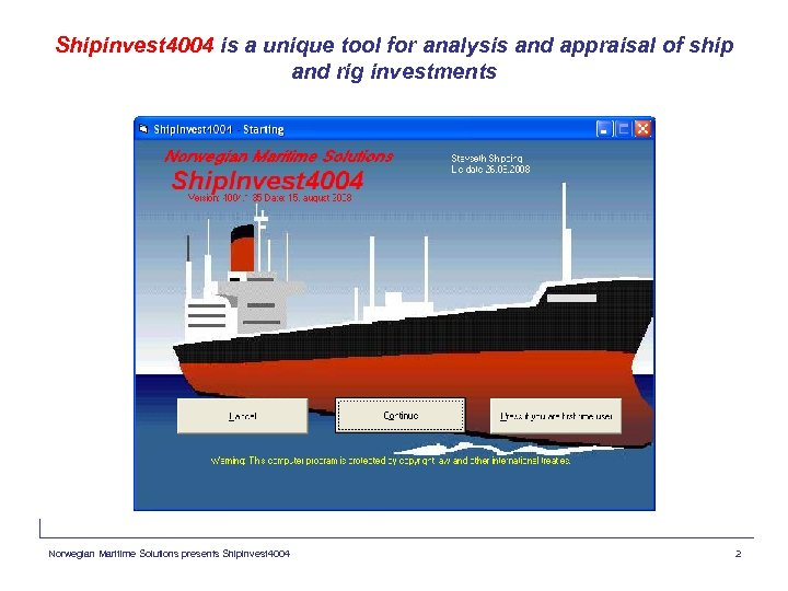 Shipinvest 4004 is a unique tool for analysis and appraisal of ship and rig