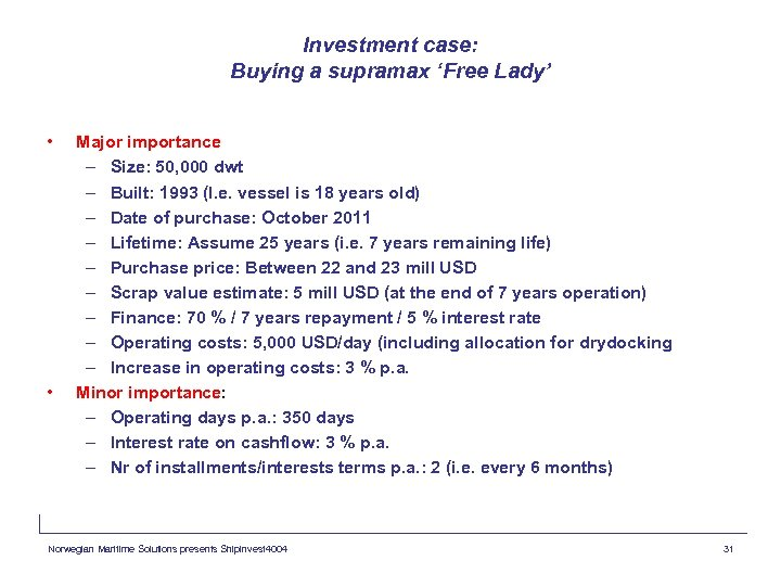 Investment case: Buying a supramax 'Free Lady' • • Major importance – Size: 50,