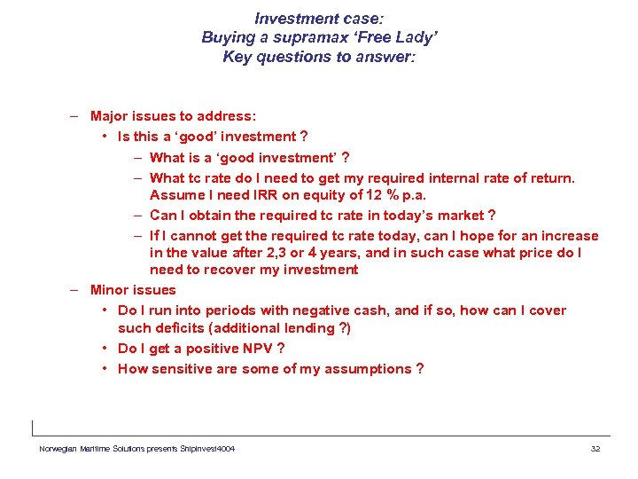 Investment case: Buying a supramax 'Free Lady' Key questions to answer: – Major issues