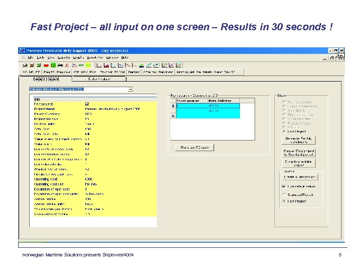 Fast Project – all input on one screen – Results in 30 seconds !