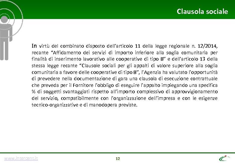 Clausola sociale In virtù del combinato disposto dell'articolo 11 della legge regionale n. 12/2014,