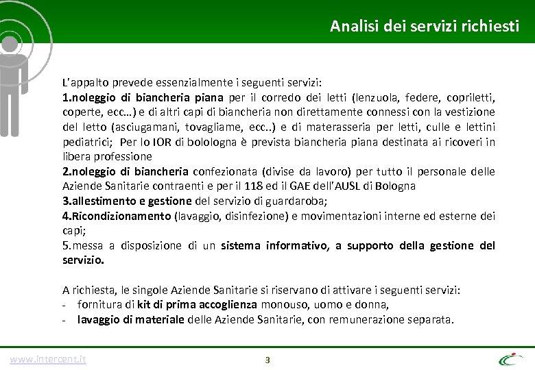 Analisi dei servizi richiesti L'appalto prevede essenzialmente i seguenti servizi: 1. noleggio di biancheria