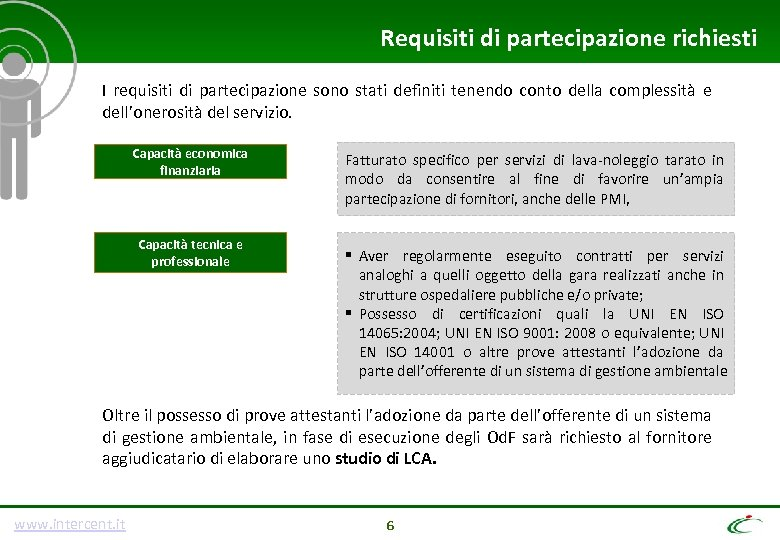 Requisiti di partecipazione richiesti I requisiti di partecipazione sono stati definiti tenendo conto della