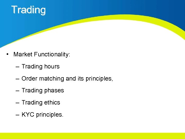 Trading • Market Functionality: – Trading hours – Order matching and its principles, –