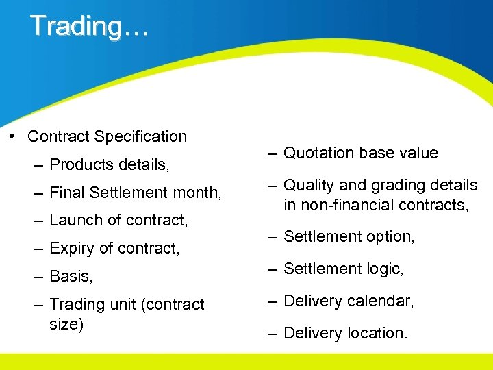 Trading… • Contract Specification – Products details, – Final Settlement month, – Launch of