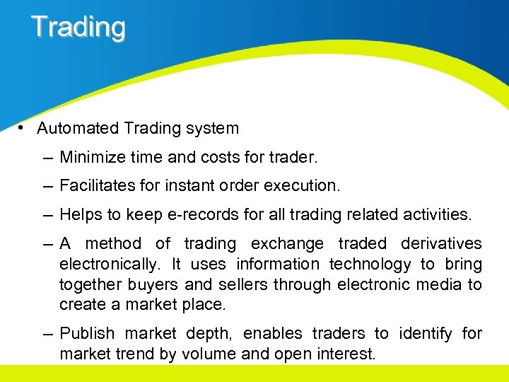 Trading • Automated Trading system – Minimize time and costs for trader. – Facilitates