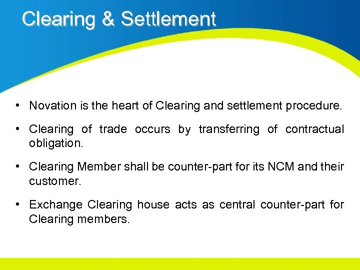 Clearing & Settlement • Novation is the heart of Clearing and settlement procedure. •