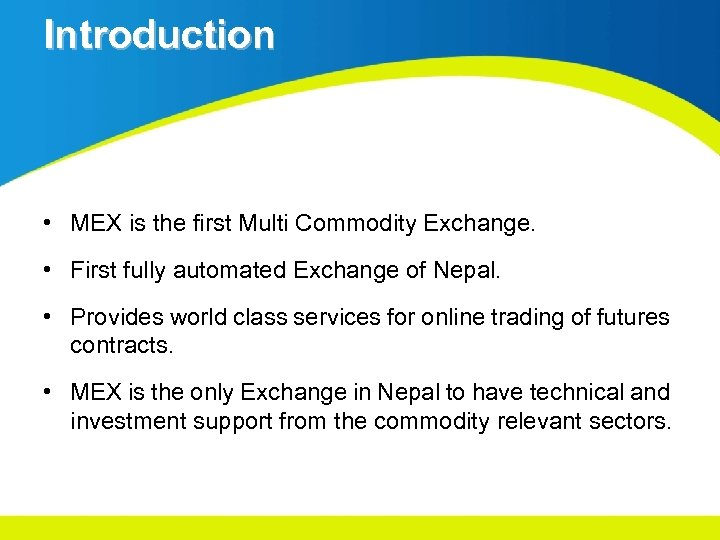 Introduction • MEX is the first Multi Commodity Exchange. • First fully automated Exchange