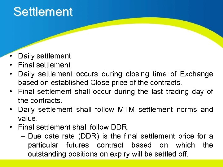 Settlement • Daily settlement • Final settlement • Daily settlement occurs during closing time