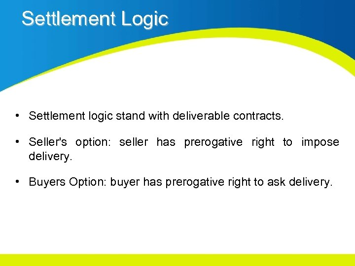 Settlement Logic • Settlement logic stand with deliverable contracts. • Seller's option: seller has
