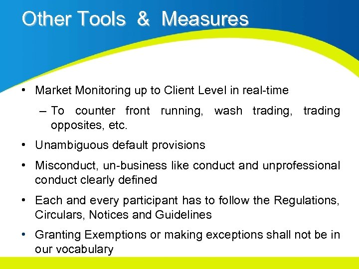 Other Tools & Measures • Market Monitoring up to Client Level in real-time –