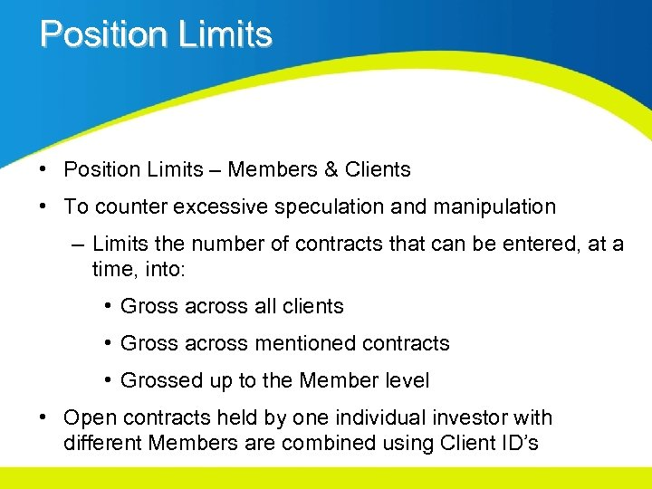 Position Limits • Position Limits – Members & Clients • To counter excessive speculation