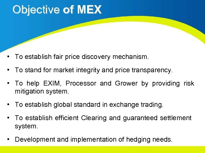 Objective of MEX • To establish fair price discovery mechanism. • To stand for