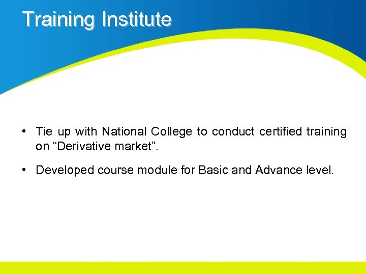 """Training Institute • Tie up with National College to conduct certified training on """"Derivative"""