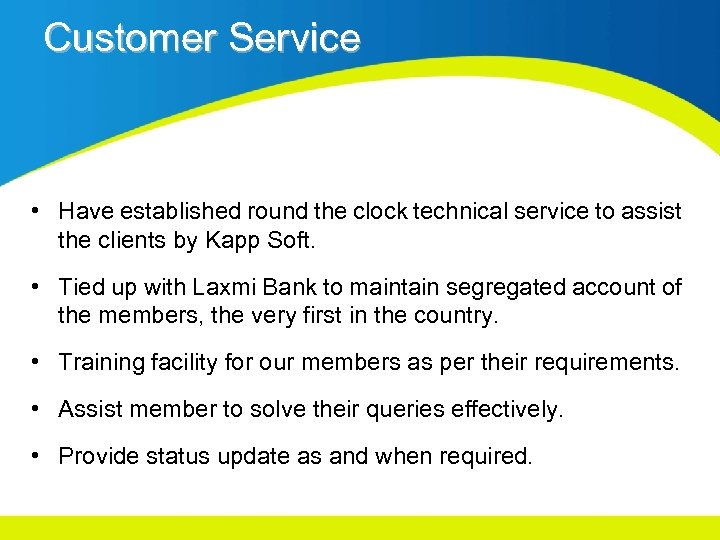 Customer Service • Have established round the clock technical service to assist the clients