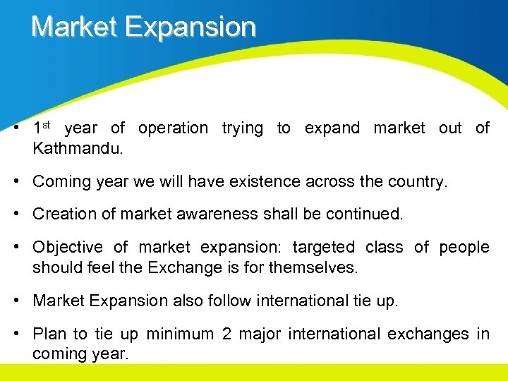 Market Expansion • 1 st year of operation trying to expand market out of