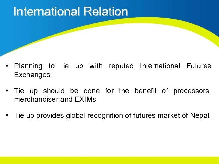 International Relation • Planning to tie up with reputed International Futures Exchanges. • Tie