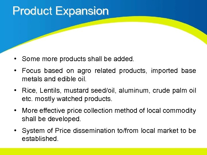 Product Expansion • Some more products shall be added. • Focus based on agro
