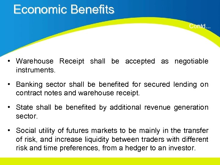 Economic Benefits Contd. . . • Warehouse Receipt shall be accepted as negotiable instruments.