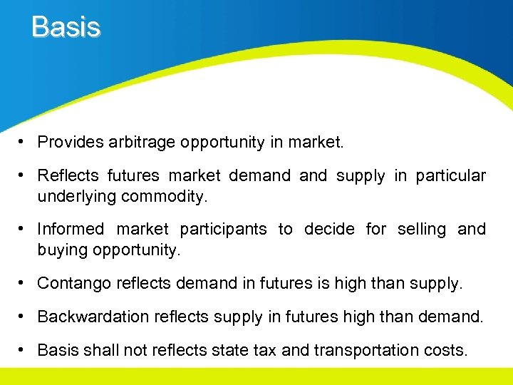 Basis • Provides arbitrage opportunity in market. • Reflects futures market demand supply in