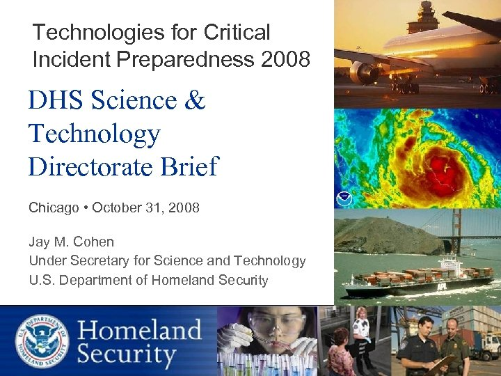 Technologies for Critical Incident Preparedness 2008 DHS Science & Technology Directorate Brief Chicago •
