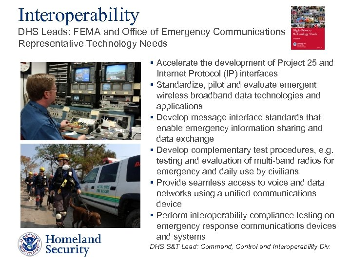 Interoperability DHS Leads: FEMA and Office of Emergency Communications Representative Technology Needs § Accelerate
