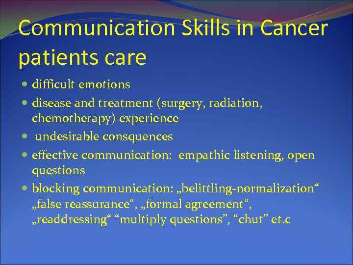 Communication Skills in Cancer patients care difficult emotions disease and treatment (surgery, radiation, chemotherapy)