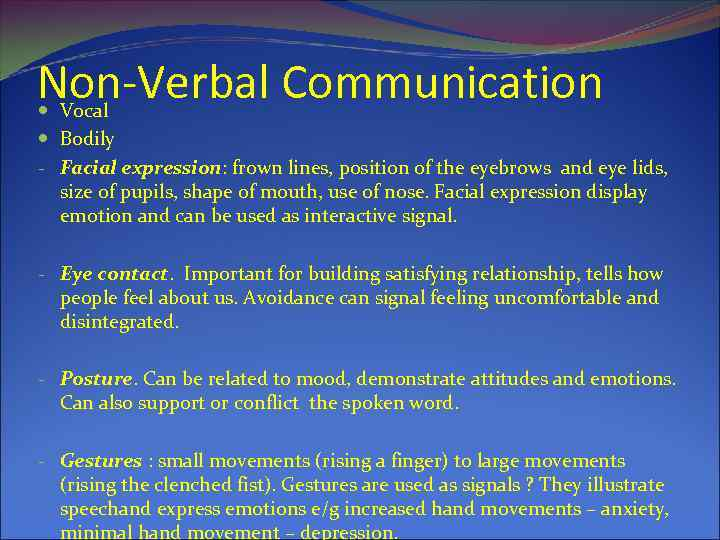 Non-Verbal Communication Vocal Bodily - Facial expression: frown lines, position of the eyebrows and