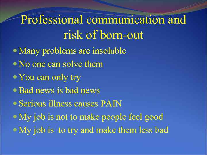 Professional communication and risk of born-out Many problems are insoluble No one can solve