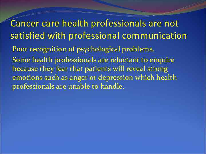 Cancer care health professionals are not satisfied with professional communication Poor recognition of psychological