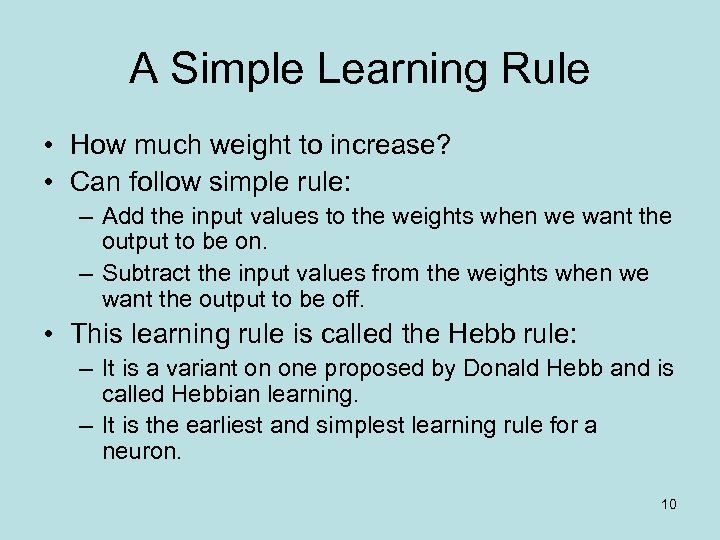 A Simple Learning Rule • How much weight to increase? • Can follow simple