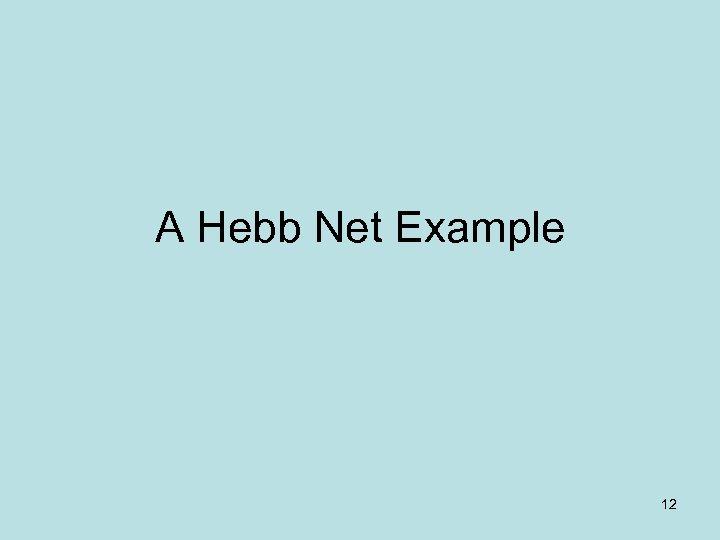 A Hebb Net Example 12