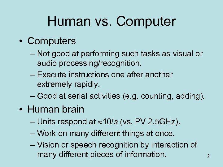 Human vs. Computer • Computers – Not good at performing such tasks as visual