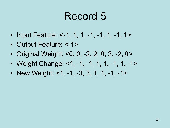 Record 5 • • • Input Feature: <-1, 1, 1, -1, 1> Output Feature: