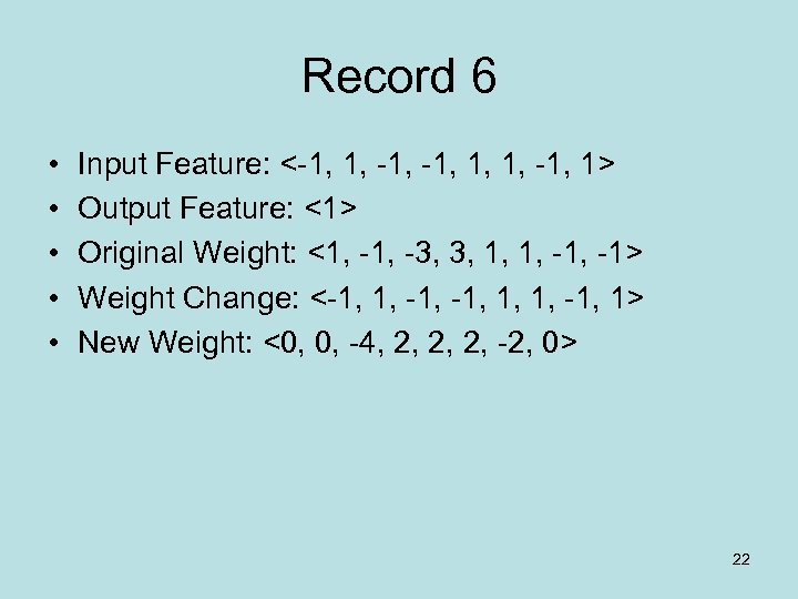 Record 6 • • • Input Feature: <-1, 1, 1, -1, 1> Output Feature: