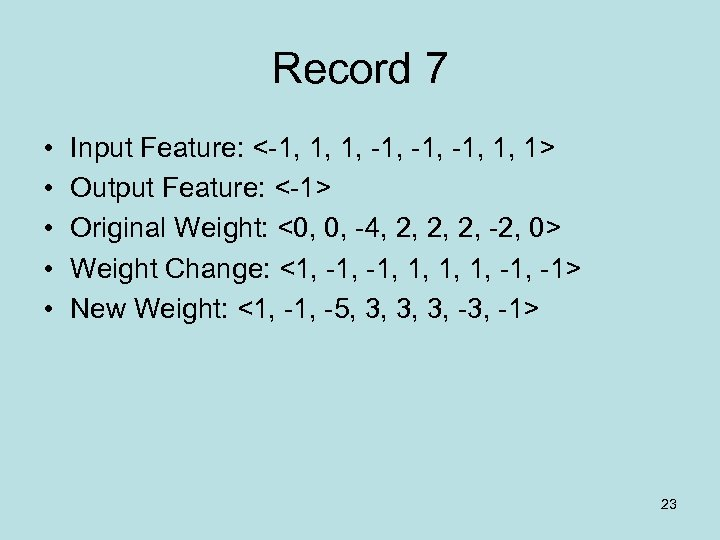Record 7 • • • Input Feature: <-1, 1, 1, -1, -1, 1, 1>