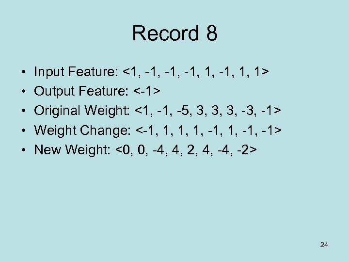 Record 8 • • • Input Feature: <1, -1, -1, 1, 1> Output Feature: