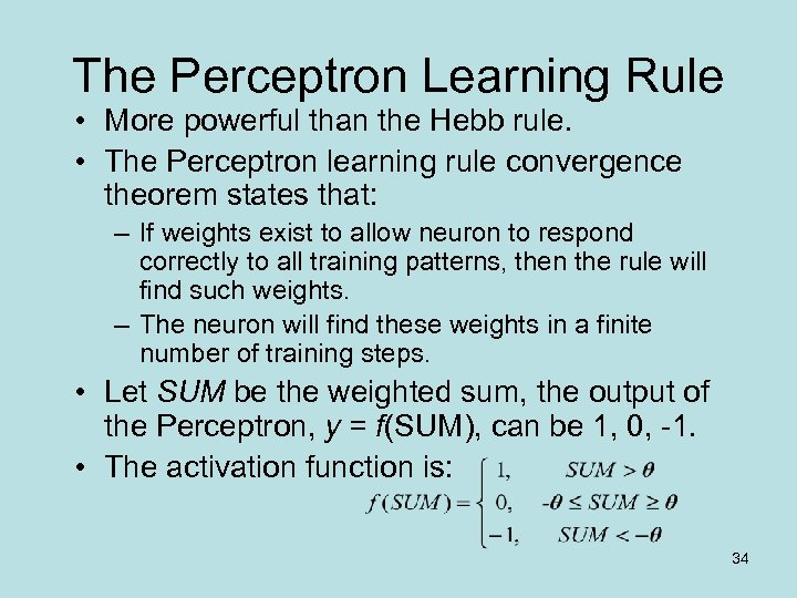 The Perceptron Learning Rule • More powerful than the Hebb rule. • The Perceptron