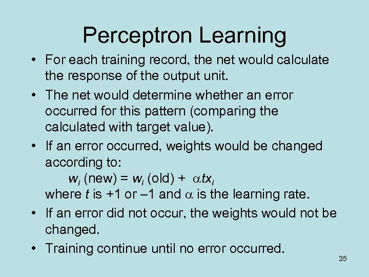 Perceptron Learning • For each training record, the net would calculate the response of