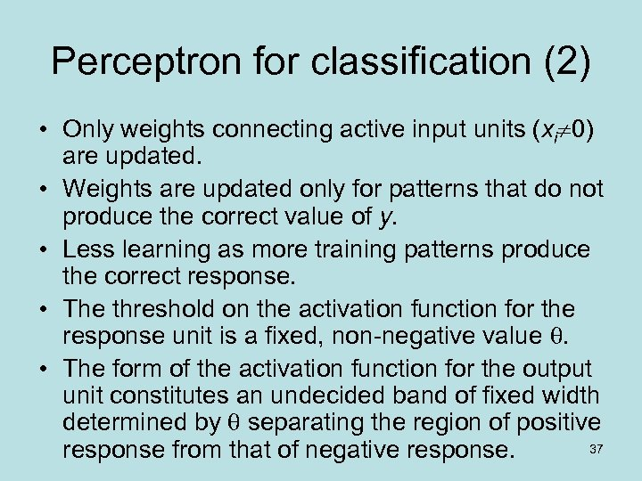 Perceptron for classification (2) • Only weights connecting active input units (xi 0) are