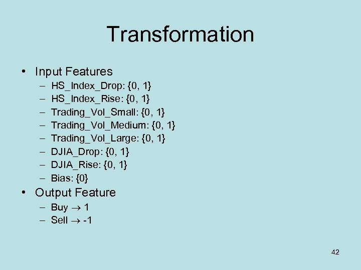 Transformation • Input Features – – – – HS_Index_Drop: {0, 1} HS_Index_Rise: {0, 1}