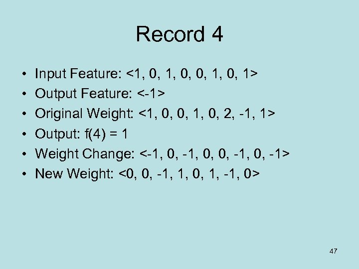 Record 4 • • • Input Feature: <1, 0, 0, 1, 0, 1> Output