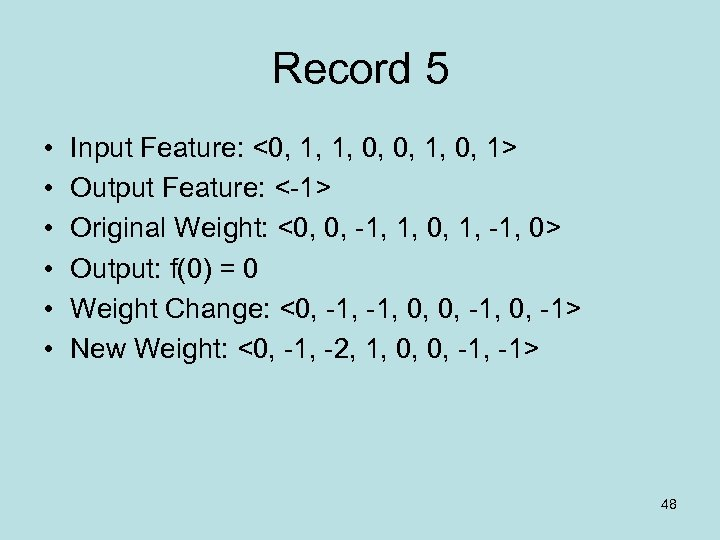 Record 5 • • • Input Feature: <0, 1, 1, 0, 0, 1> Output