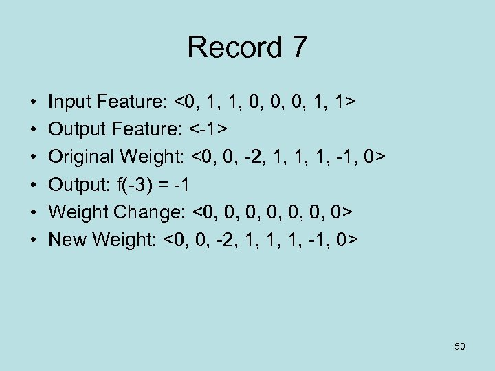 Record 7 • • • Input Feature: <0, 1, 1, 0, 0, 0, 1,